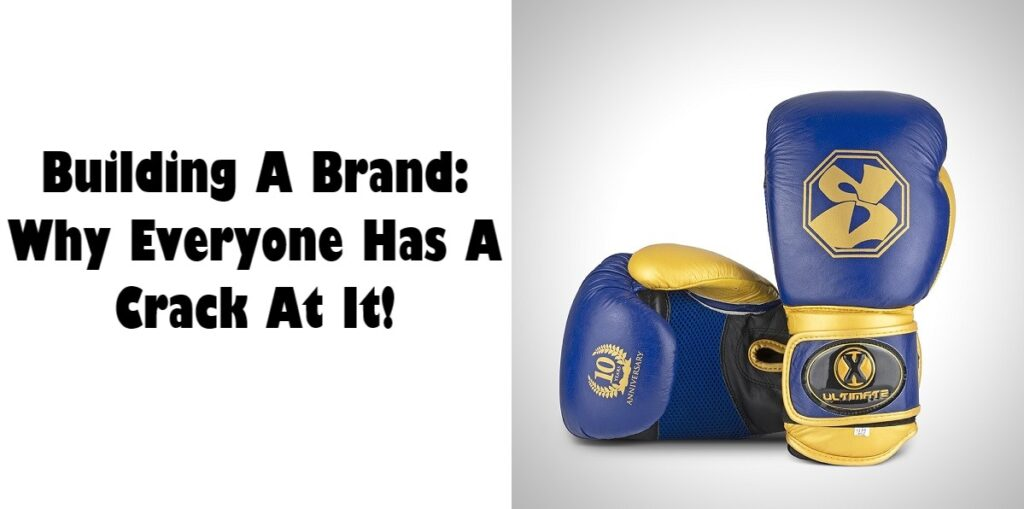 Building A Brand Why Everyone Has A Crack At It