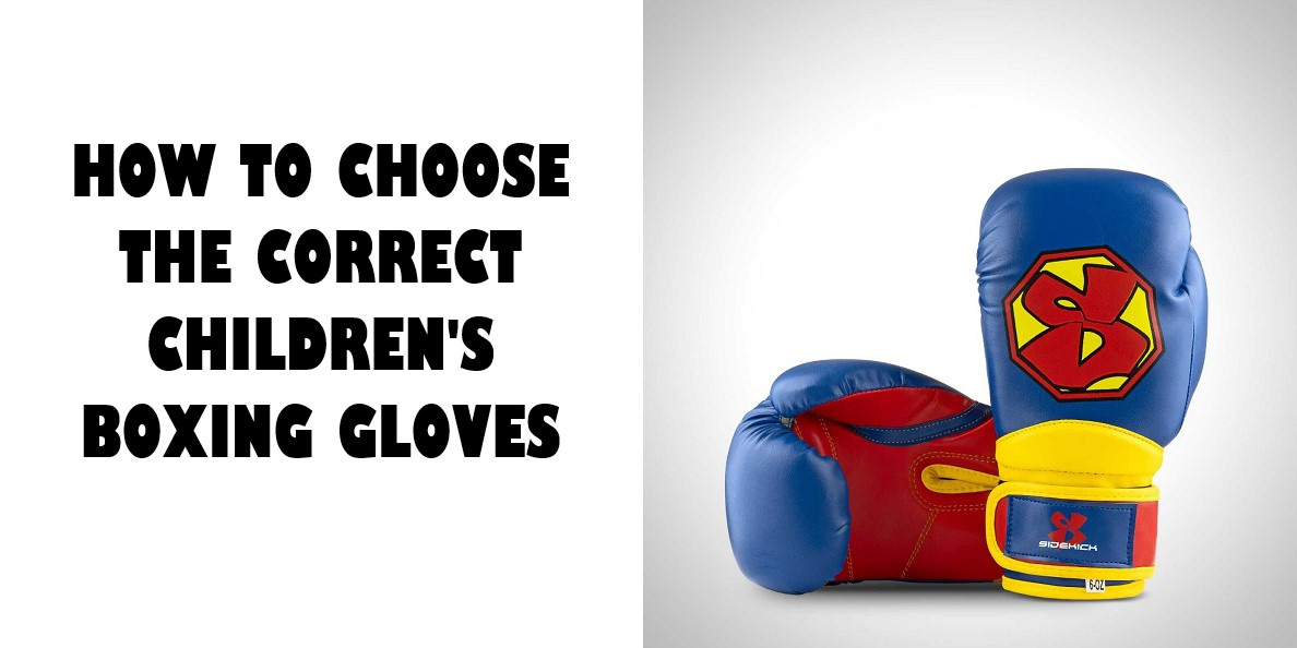 How to choose the correct childrens boxing gloves