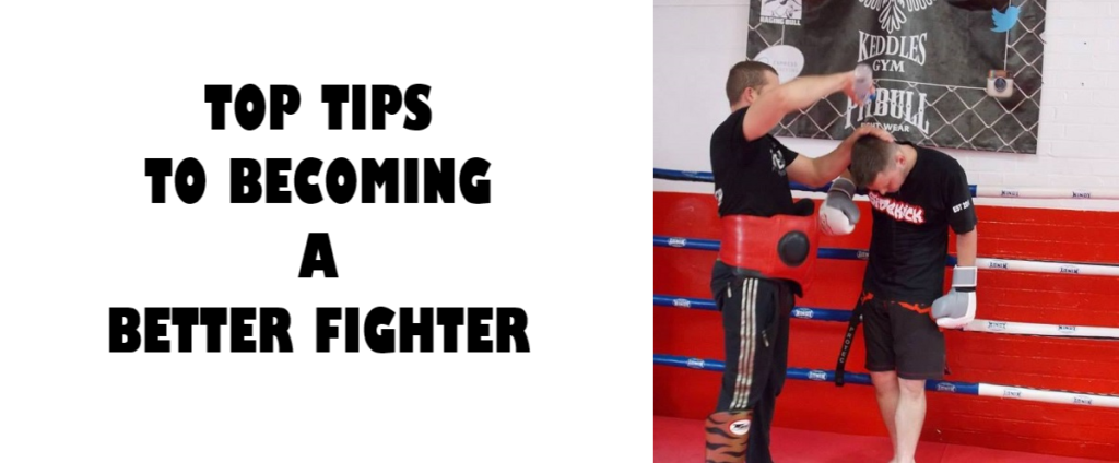 Top Tips To Becoming A Better Fighter
